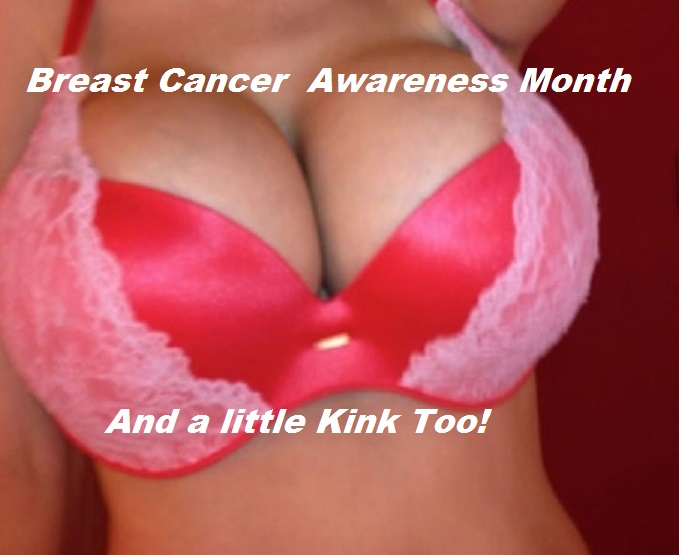 Art's World – October is Breast Cancer Awareness Month, and a Little Kink Too!
